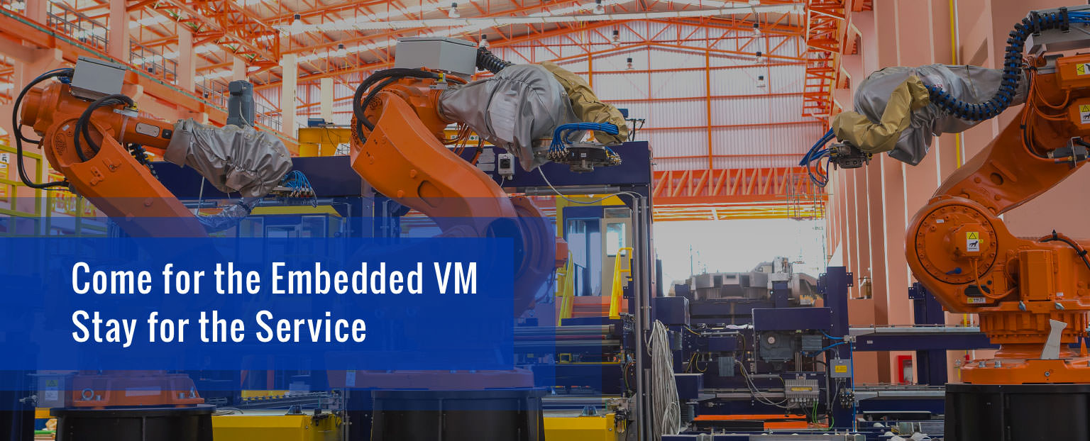 Come for the Embedded Java VM. Stay for the service.